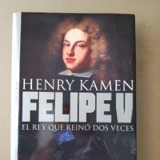 Libros de segunda mano: FELIPE V: EL REY QUE REINÓ DOS VECES - HENRY KAMEN. Lote 218942021