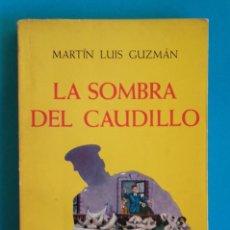 Libros de segunda mano: LA SOMBRA DEL CAUDILLO. MARTÍN LUIS GUZMÁN. MINERVA. MÉXICO.. Lote 219012993
