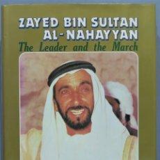 Libros de segunda mano: ZAYED BIN SULTAN AL-NAHAYYAN. THE LEADER AND THE MARCH. Lote 219019545