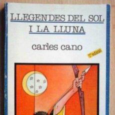 Libros de segunda mano: LLEGENDES DEL SOL I LA LLUNA (CARLES CANO) GREGAL 1986. Lote 219243781