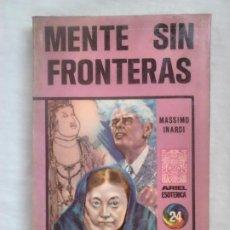 Libros de segunda mano: INARDI, MASSIMO - MENTE SIN FRONTERAS - COL. ARIEL ESOTÉRICA, 34, 1976 / PARAPSICOLOGÍA, PARANORMAL. Lote 97996415