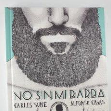 Libros de segunda mano: LIBRO-NO SIN MI BARBA-CARLES SUÑE-ALFONSO CASAS-EDLUNWERG-VER FOTOS. Lote 219259656