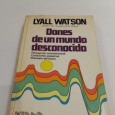 Libros de segunda mano: DONES DE UN MUNDO DESCONOCIDO LYALL WATSON PARAPSICOLOGIA. Lote 219321582
