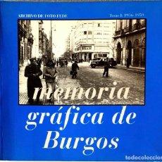 Libros de segunda mano: MEMORIA GRÁFICA DE BURGOS. TOMO I: 1936-1959. ARCHIVO DE FOTO FEDE.. Lote 219339977