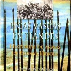 Libros de segunda mano: PICAS VASCAS EN FLANDES. HISTORIAS DE ARMAS DE EUSKAL HERRIA. JOSÉ ANTONIO AZPIAZU.. Lote 219340916