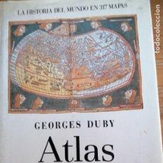 Libros de segunda mano: GEORGES DUBY. ATLAS HISTÓRICO MUNDIAL. LA HISTORIA DEL MUNDO EN 317 MAPAS. Lote 219356818