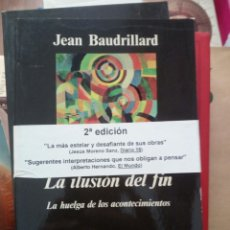 Libros de segunda mano: LA ILUSIÓN DEL FIN, JEAN BAUDRILLARD, ED. ANAGRAMA. Lote 219375568