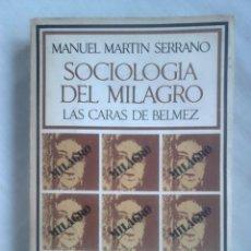 Libros de segunda mano: SOCIOLOGÍA DEL MILAGRO. LAS CARAS DE BÉLMEZ - MANUEL MARTÍN SERRANO - BARRAL EDITORRES, 1972. Lote 218850726