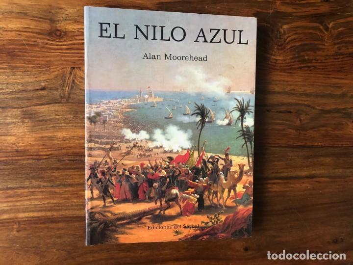 EL NILO AZUL. ALAN MOOREHEAD. EDICIONES DEL SERBAL. EGIPTO. VIAJES. MAGNÍFICAS ILUSTRACIONES. (Libros de Segunda Mano - Historia - Otros)