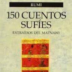 Libros de segunda mano: 150 CUENTOS SUFÍES EXTRAÍDOS DEL MATNAWI RUMI. Lote 219446432