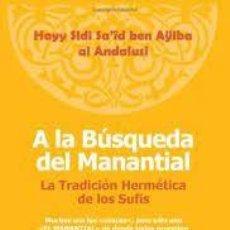 Libros de segunda mano: A LA BÚSQUEDA DEL MANANTIAL HAYY SIDI SA'ID BEN AŸBA AL ANDALUSÍ. Lote 219446912