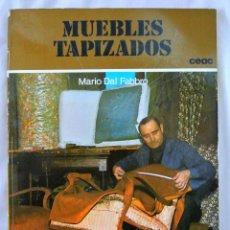 Libros de segunda mano: LIBRO MUEBLES TAPIZADOS, MARIO DAL FABBRO, CEAC, 1981, ISBN 84-329-7503-6. Lote 219528685