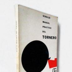 Livres d'occasion: MANUAL PRÁCTICO DEL TORNERO   SCHULZE   EDITORIAL GUSTAVO GILI, 1961 (2ª ED.). Lote 219534417