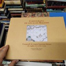 Libros de segunda mano: CARTOGRAFIA DE LES ILLES BALEARS. COMPENDI DE MAPES IMPRESOS DURANT ELS SEGLES XVI , XVII I XVIII. Lote 219558355