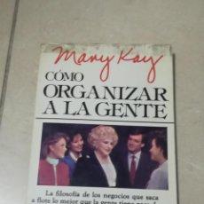 Libros de segunda mano: COMO ORGANIZAR A LA GENTE. MARY KAY ASH. EDITORIAL DIANA, MEXICO. 1º ED. 1986.. Lote 219586478