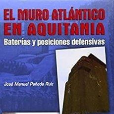 Livres d'occasion: EL MURO ATLANTICO EN AQUITANIA. BATERIAS Y POSICIONES DEFENSIVAS. PEÑEDA RUIZ, JOSE MANUEL. HM-143. Lote 246892010