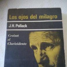 Libros de segunda mano: LOS OJOS DEL MILAGRO. J.H.POLLACK. CROISET EL CLARIVIDENTE. ED.SUDAMERICANA. 1967. RUSTICA. 333 PAG. Lote 219643903
