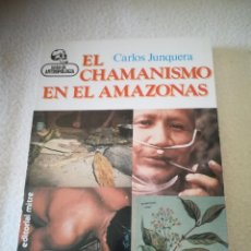 Libros de segunda mano: EL CHAMANISMO EN EL AMAZONAS. CARLOS JUNQUERA. EDITORAL MITRE. 222 PAGINAS. Lote 219654388