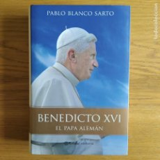 Libros de segunda mano: BENEDICTO XVI, EL PAPA ALEMÁN, PABLO BLASCO, ED. PLANETA. 2010 TAPA DURA.. Lote 219694503