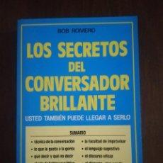 Libros de segunda mano: LOS SECRETOS DEL CONVERSADOR BRILLANTE. BOB ROMERO. ED. RIONEGRO, 1986. PAGINAS. 251.. Lote 219700657