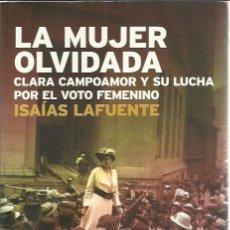 Libros de segunda mano: ISAIAS LAFUENTE-LA MUJER OLVIDADA:CLARA CAMPOAMOR Y SU LUCHA POR EL VOTO FEMENINO.2006.. Lote 220119671