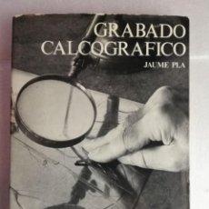 Libros de segunda mano: TÉCNICAS DEL GRABADO CALCOGRÁFICO Y SU ESTAMPACIÓN, JAUME PLA. Lote 220284063
