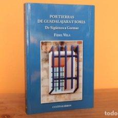 Libros de segunda mano: PORTIERRAS DE GUADALAJARA Y SORIA,DE SIGUENZA A GORMAZ / FIDEL VELA. Lote 220378318