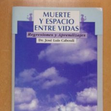 Libri di seconda mano: MUERTE Y ESPACIO ENTRE VIDAS, REGRESIONES Y APRENDIZAJES / DR. JOSÉ LUIS CABOULI / 1996. Lote 220393835