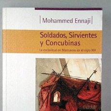 Libros de segunda mano: SOLDADOS, SIRVIENTES Y CONCUBINAS. LA ESCLAVITUD EN MARRUECOS EN EL SIGLO XIX. MOHAMMED ENNAJI. Lote 220524578