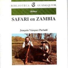 Libros de segunda mano: SAFARI EN ZAMBIA. JOAQUÍN VÁZQUEZ PARLADÉ.-NUEVO. Lote 221101072