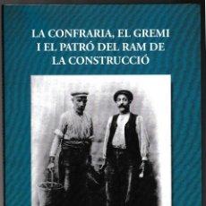 Libros de segunda mano: LA CONFRARIA EL GREMI I EL PATRÓ RAM DE LA CONSTRUCCIÓ - GISPERT I GUINOT 2011 - STONBERG - CATALÀ. Lote 221101311