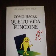 Libros de segunda mano: COMO HACER QUE TU VIDA FUNCIONE. KEN KEYES JR. Y BRUCE BURKAN. EDICIONES OBELISCO. 1992.. Lote 221159881