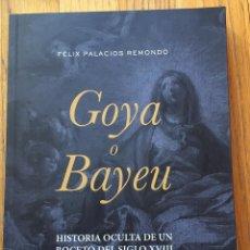 Libros de segunda mano: GOYA O BAYEU HISTORIA OCULTA DE UN BOCETO DEL SIGLO XVIII EL BORRONCICO DE GOYA, F, PALACIOS REMONDO. Lote 221231222