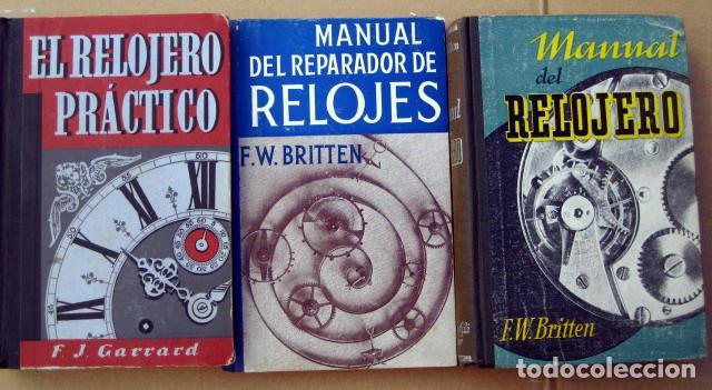 MANUAL DEL RELOJERO Y REPARADOR DE RELOJES, DE BRITTEN + EL RELOJERO PRÁCTICO, DE GARRARD (Libros de Segunda Mano - Ciencias, Manuales y Oficios - Otros)