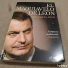 Libros de segunda mano: EL MAQUIAVELO DE LEON.......COMO ES REALMENTE ZAPATERO....JOSE GARCIA ABAD.....2010.... Lote 221363083