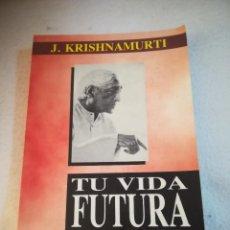 Libros de segunda mano: TU VIDA FUTURA. J.KRISHNAMURTI. 1987. ED.GRIJALBO. RUSTICA. 250 PAGINAS. Lote 221365268