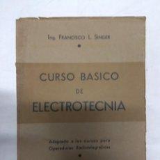 Libros de segunda mano: CURSO BÁSICO DE ELECTROTECNIA. ING. FRANCISCO L. SINGER.. Lote 221432682