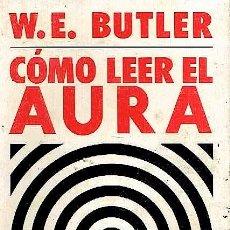 Libros de segunda mano: [ESPIRITISMO; €SOTERISMO:] BUTLER, W. E.: CÓMO LEER EL AURA.. Lote 221489323