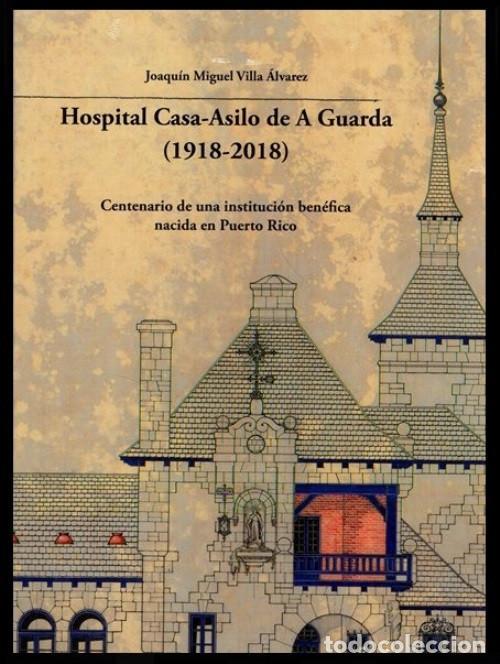 X4016 - HOSPITAL CASA ASILO DE A GUARDA (1918-2018). HISTORIA. PONTEVEDRA. GALICIA. NUEVO. (Libros de Segunda Mano - Historia - Otros)