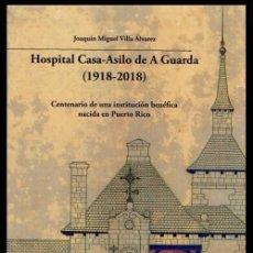 Libros de segunda mano: X4017 - HOSPITAL CASA ASILO DE A GUARDA (1918-2018). HISTORIA. PONTEVEDRA. GALICIA. NUEVO.. Lote 221496560