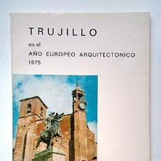 Libros de segunda mano: TRUJILLO EN EL AÑO EUROPEO ARQUITECTÓNICO 1975. CLUB URBIS. Lote 221504805