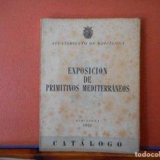 Livros em segunda mão: EXPOSICIÓN DE PRIMITIVOS MEDITERRÁNEOS. BARCELONA 1952.. Lote 221524376