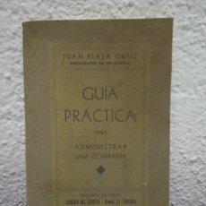 Libros de segunda mano: GUÍA PRÁCTICA PARA ADMINISTRAR UNA COMPAÑÍA. JUAN . AÑO 1921. Lote 221543372