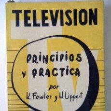 Libros de segunda mano: TELEVISIÓN PRINCIPIOS Y PRÁCTICAS. K. FOWLER Y H. LIPPERT.. Lote 221585073