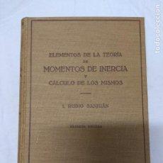 Libros de segunda mano: ELEMENTOS DE LA TEORÍA DE MOMENTOS DE INERCIA Y CÁLCULOS DE LOS MISMOS. I. RUBIO SANJUÁN.. Lote 221611427