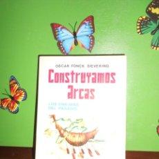 Libros de segunda mano: CONSTRUYAMOS ARCAS LOS ENIGMAS DEL PASADO - OSCAR FONCK SIEVERING. Lote 221664257