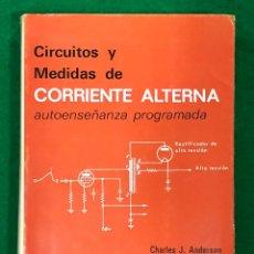 Libros de segunda mano: CIRCUITOS Y MEDIDAS DE CORRIENTE ALTERNA / CHARLES J. ANDERSON ...MUNDI-3694. Lote 221668345