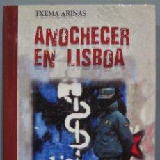 Libros de segunda mano: ANOCHECER EN LISBOA. TXEMA ARINAS. Lote 221670676