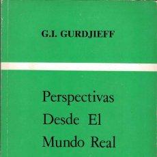 Libros de segunda mano: PERSPECTIVAS DESDE EL MUNDO REAL - G. I. GURDJEFF. Lote 221682378