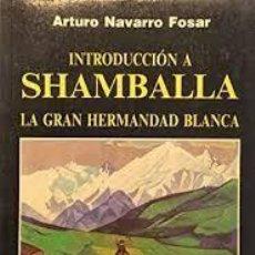 Libros de segunda mano: INTRODUCCIÓN A SHAMBALLA ARTURO NAVARRO FOSAR. Lote 221684451